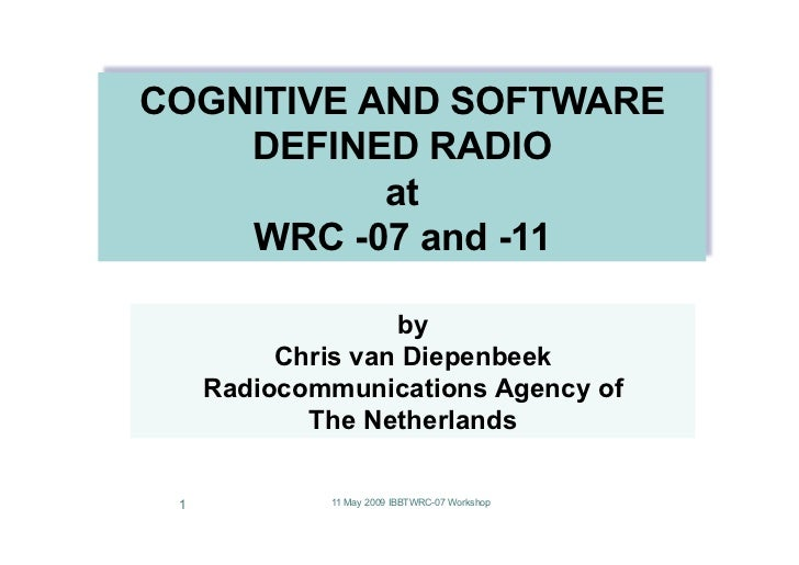 COGNITIVE AND SOFTWARE     DEFINED RADIO            at     WRC -07 and -11                     by           Chris van Diep...