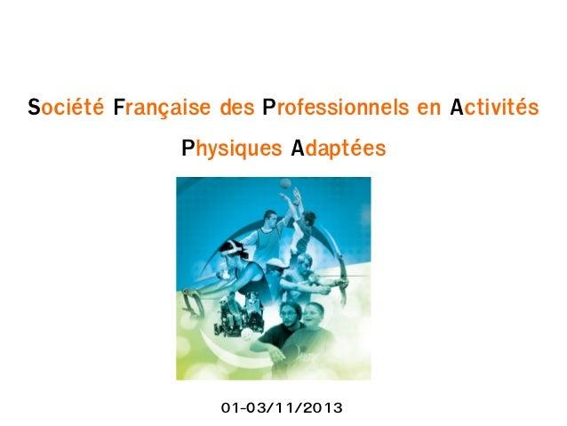 Société Française des Professionnels en Activités Physiques Adaptées  01-O3/11/2013