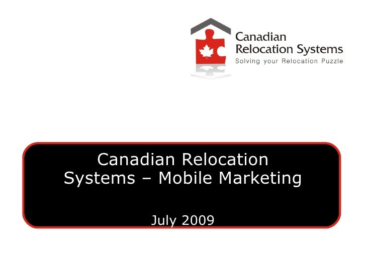 Canadian Relocation Systems – Mobile Marketing           July 2009