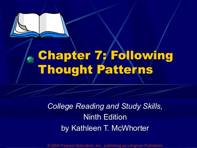 Chapter 7: Following Thought Patterns College Reading and Study Skills, Ninth Edition by Kathleen T. McWhorter © 2004 Pear...