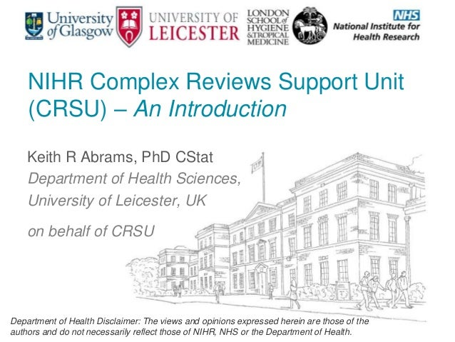 NIHR Complex Reviews Support Unit (CRSU) – An Introduction Keith R Abrams, PhD CStat Department of Health Sciences, Univer...