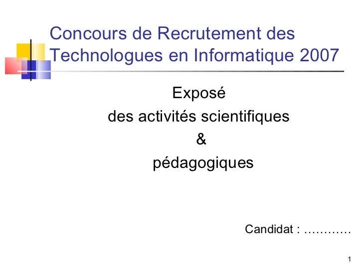 Concours de Recrutement desTechnologues en Informatique 2007               Exposé      des activités scientifiques        ...