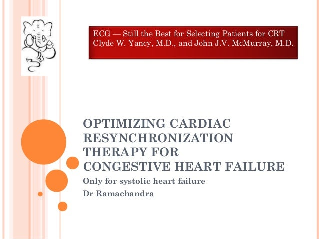 OPTIMIZING CARDIAC RESYNCHRONIZATION THERAPY FOR CONGESTIVE HEART FAILURE Only for systolic heart failure Dr Ramachandra E...
