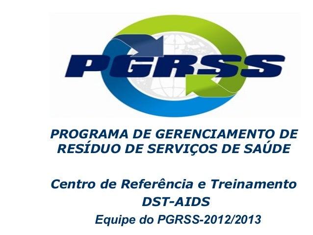 PROGRAMA DE GERENCIAMENTO DE RESÍDUO DE SERVIÇOS DE SAÚDECentro de Referência e Treinamento             DST-AIDS      Equi...