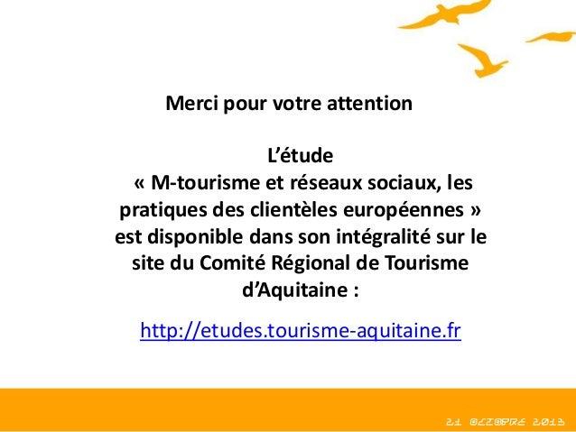 Merci pour votre attention L'étude « M-tourisme et réseaux sociaux, les pratiques des clientèles européennes » est disponi...
