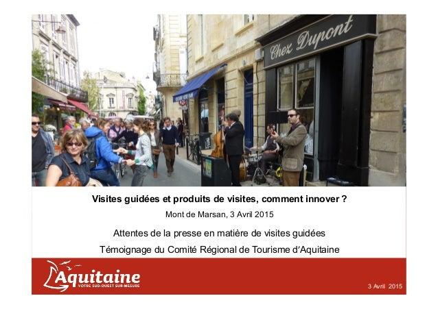 Visites guidées et produits de visites, comment innover  ? Mont de Marsan, 3 Avril 2015 Attentes de la presse en matière...