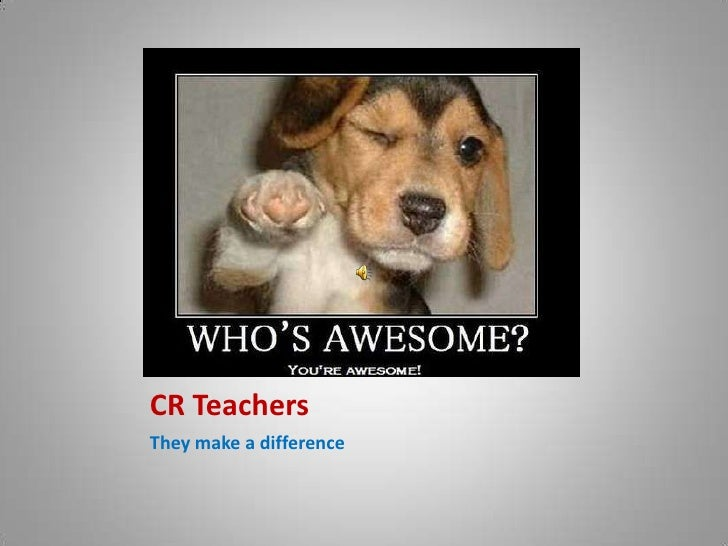 CR Teachers<br />They make a difference<br />