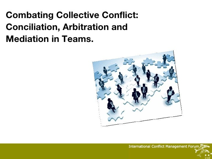 Combating Collective Conflict: Conciliation, Arbitration and Mediation in Teams.