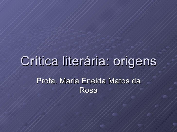 Crítica literária: origens Profa. Maria Eneida Matos da Rosa