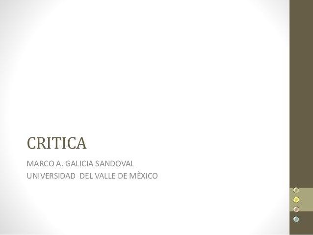 CRITICA MARCO A. GALICIA SANDOVAL UNIVERSIDAD DEL VALLE DE MÈXICO