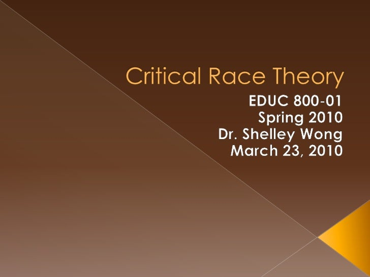 Critical Race Theory<br />EDUC 800-01<br />Spring 2010<br />Dr. Shelley Wong<br />March 16, 2010<br />