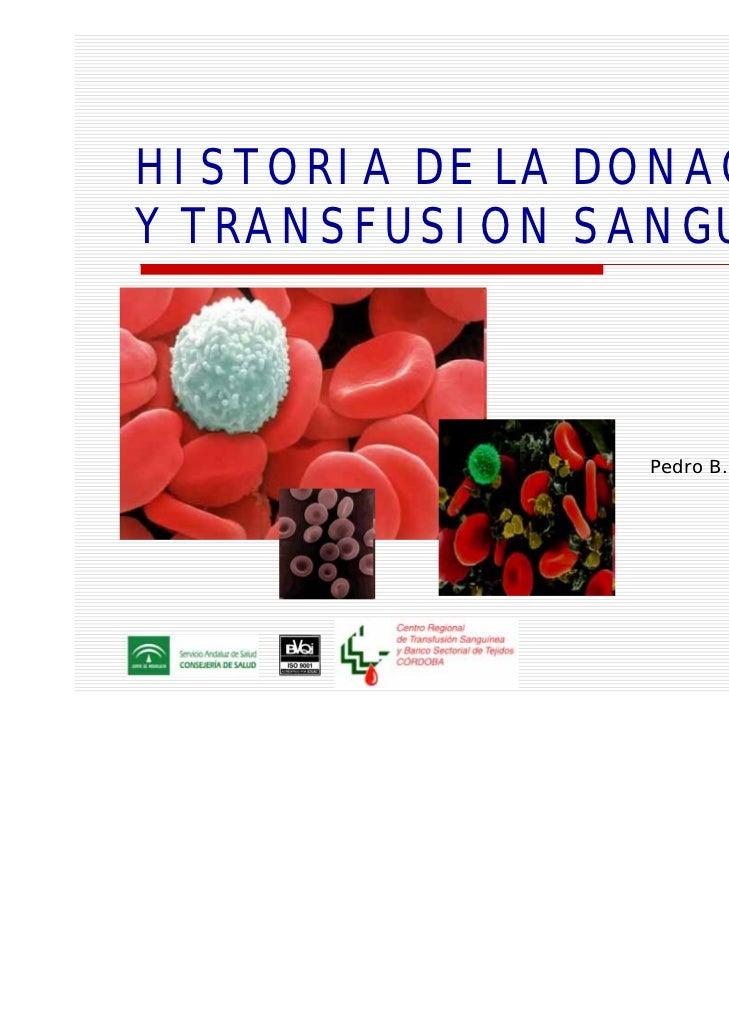 HISTORIA DE LA DONACIONY TRANSFUSION SANGUINEA               Pedro B. de Torres Fabios                            Abril / ...