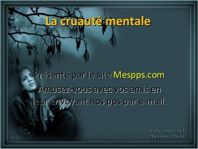 La cruauté mentale Présenté par le site Mespps.com  Amusez-vous avec vos amis enleur envoyant nos pps par e-mail.
