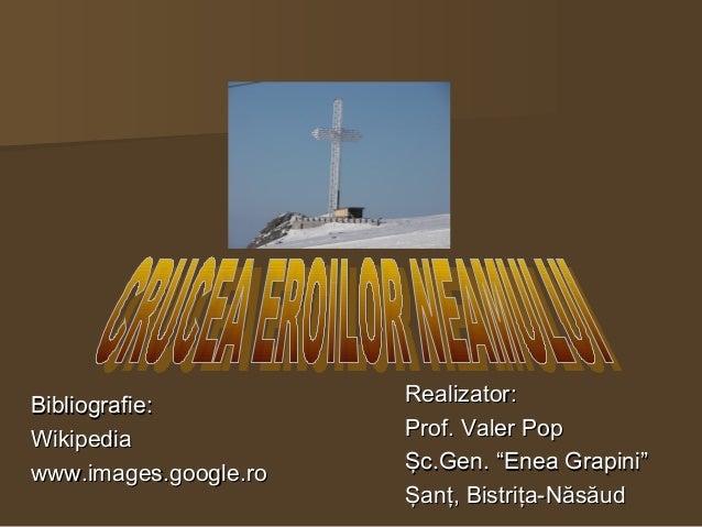 Bibliografie:Bibliografie: WikipediaWikipedia www.images.google.rowww.images.google.ro Realizator:Realizator: Prof. Valer ...