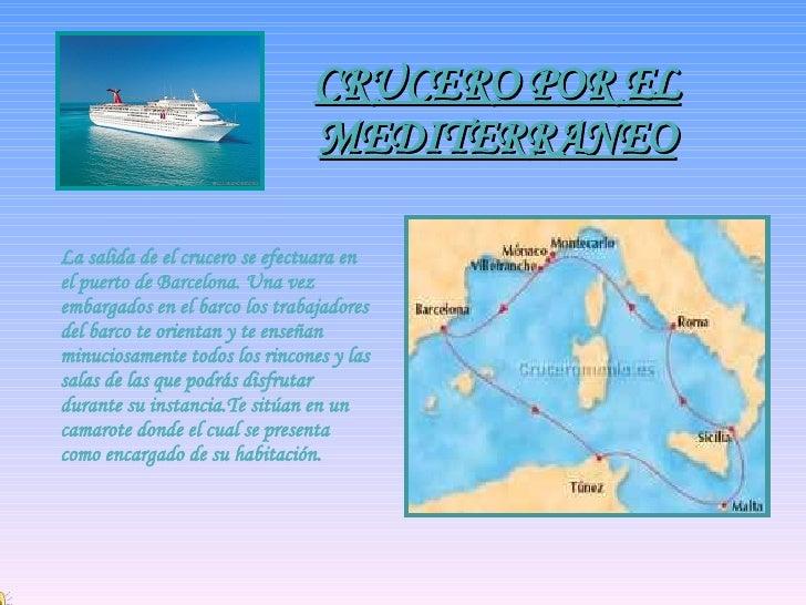 CRUCERO POR EL                               MEDITERRANEOLa salida de el crucero se efectuara enel puerto de Barcelona. Un...