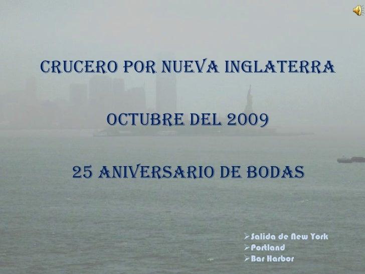 Crucero por Nueva Inglaterra<br />Octubre del 2009<br />25 Aniversario de Bodas<br /><ul><li>Salida de New York