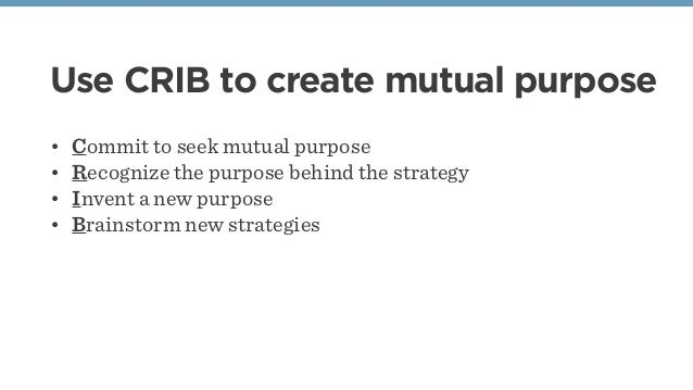 • Commit to seek mutual purpose • Recognize the purpose behind the strategy • Invent a new purpose • Brainstorm new strate...
