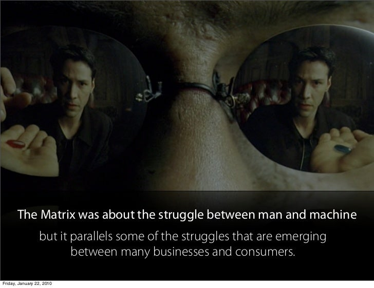 The Matrix was about the struggle between man and machine                  but it parallels some of the struggles that are...