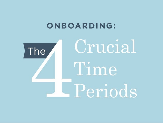 ONBOARDING: Crucial Time Periods The 4