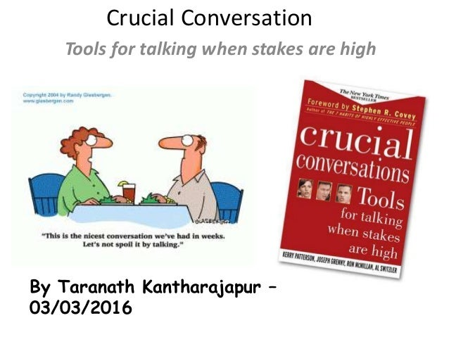Crucial Conversation Tools for talking when stakes are high By Taranath Kantharajapur – 03/03/2016