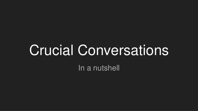 Crucial Conversations In a nutshell