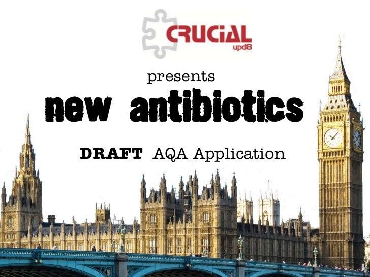 New antibiotics                           presents                     DRAFT AQA Application© CSE and ASE 2011            ...