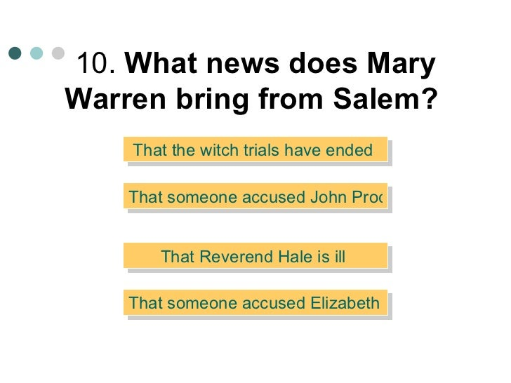 reasons to blame mary warren for witchcraft Mary ann warren was the oldest accuser during the 1692 salem witch trials,  being 18 years old, when the trials began she was a servant for john and  elizabeth proctor renouncing her claims after being threatened to be hanged,  she was later arrested for allegedly practicing witchcraft herself, but did not  confess.