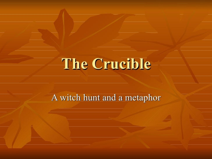 The Crucible A witch hunt and a metaphor
