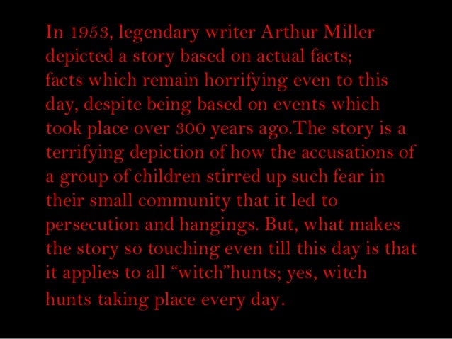In 1953, legendary writer Arthur Miller depicted a story based on actual facts; facts which remain horrifying even to this...