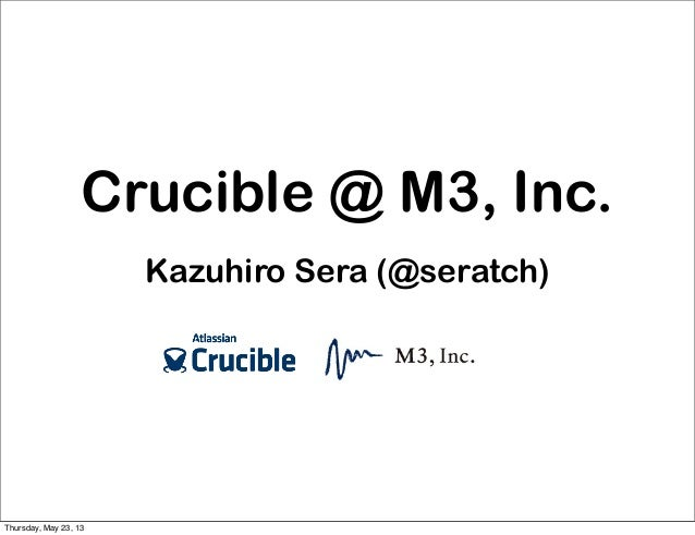 Crucible @ M3, Inc.Kazuhiro Sera (@seratch)Thursday, May 23, 13