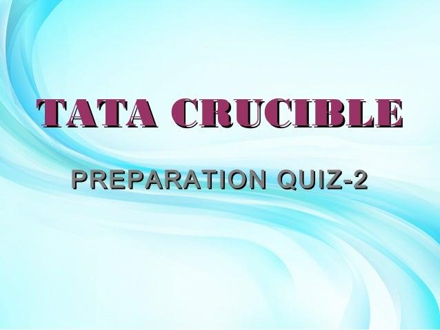 TATA CRUCIBLETATA CRUCIBLE PREPARATION QUIZ-2PREPARATION QUIZ-2