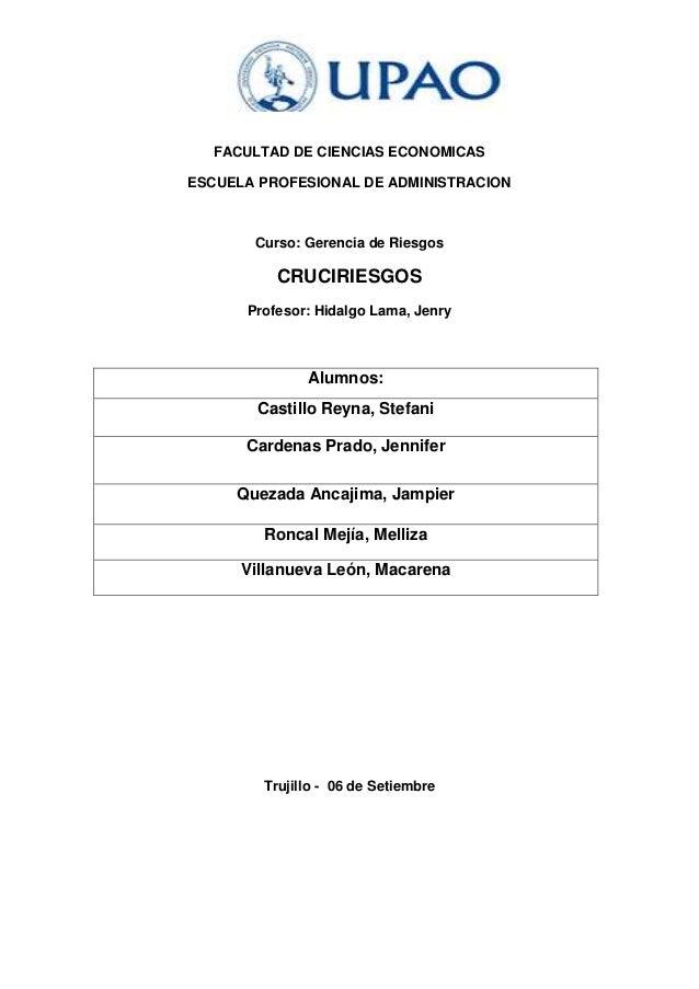 FACULTAD DE CIENCIAS ECONOMICAS ESCUELA PROFESIONAL DE ADMINISTRACION Curso: Gerencia de Riesgos CRUCIRIESGOS Profesor: Hi...
