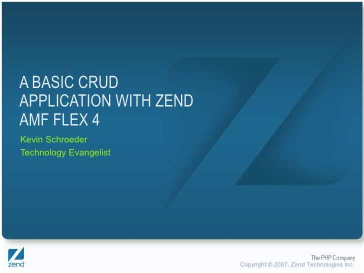 A BASIC CRUD APPLICATION WITH ZEND AMF FLEX 4 Kevin Schroeder Technology Evangelist