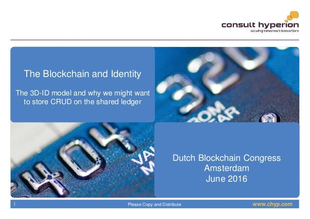 www.chyp.comPlease Copy and Distribute1 The Blockchain and Identity The 3D-ID model and why we might want to store CRUD on...