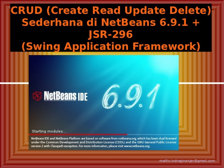 CRUD (Create Read Update Delete) Sederhana di NetBeans 6.9.1 +            JSR-296 (Swing Application Framework)           ...