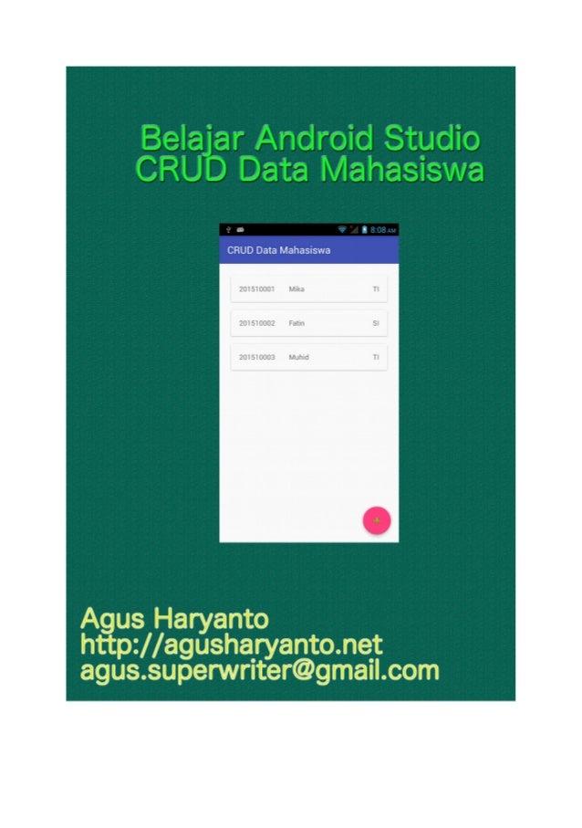 Belajar Android Studio Membuat Aplikasi CRUD Data Mahasiswa Agus Haryanto agus.superwriter@gmail.com http://agusharyanto.n...
