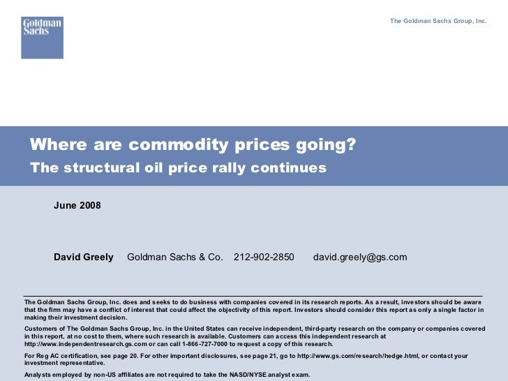 Where are commodity prices going? The Goldman Sachs Group, Inc. The Goldman Sachs Group, Inc. does and seeks to do busines...