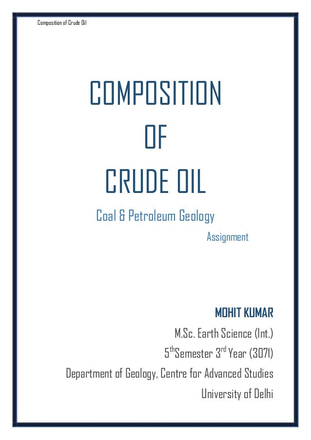 Composition of Crude Oil  COMPOSITION OF CRUDE OIL Coal & Petroleum Geology Assignment  MOHIT KUMAR M.Sc. Earth Science (I...