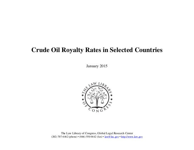 Crude Oil Royalty Rates in Selected Countries January 2015 The Law Library of Congress, Global Legal Research Center (202)...