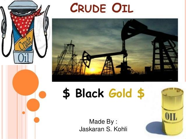 Crude oil - BLACK GOLD