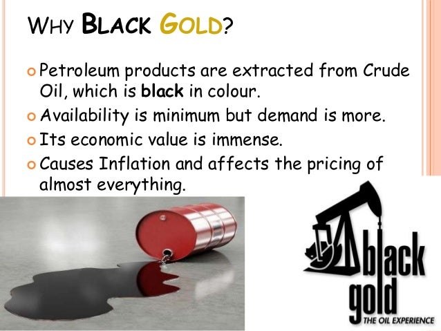 Crude oil - BLACK GOLD  Crude oil - BLA...