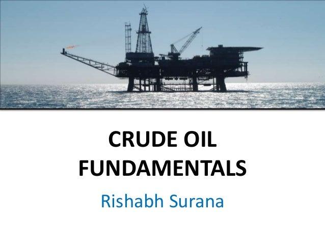 CRUDE OIL FUNDAMENTALS Rishabh Surana
