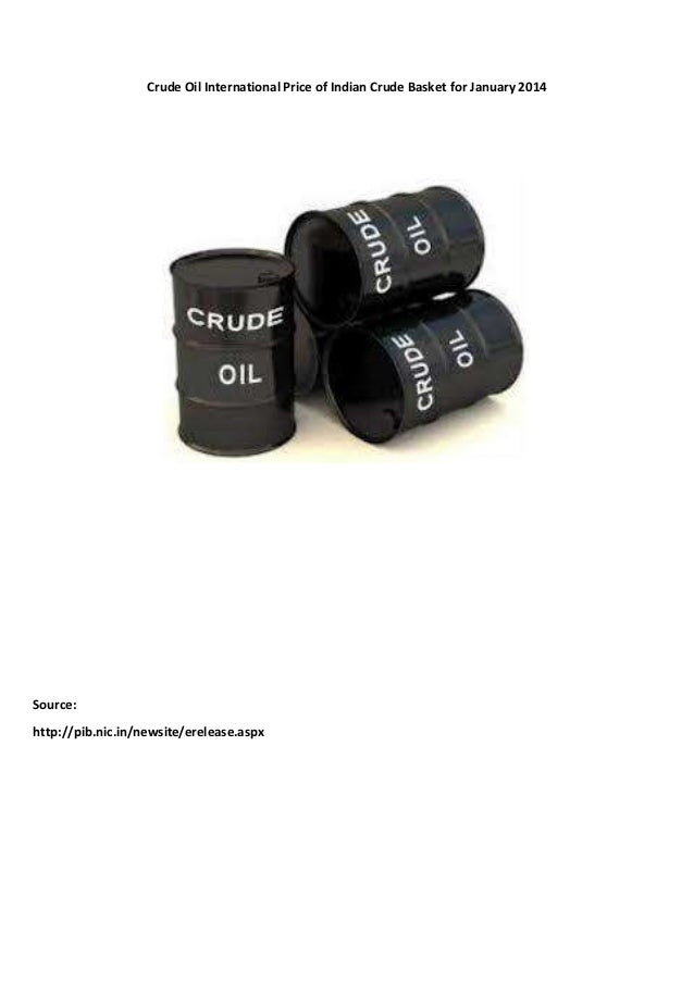 Crude Oil International Price of Indian Crude Basket for January 2014  Source: http://pib.nic.in/newsite/erelease.aspx