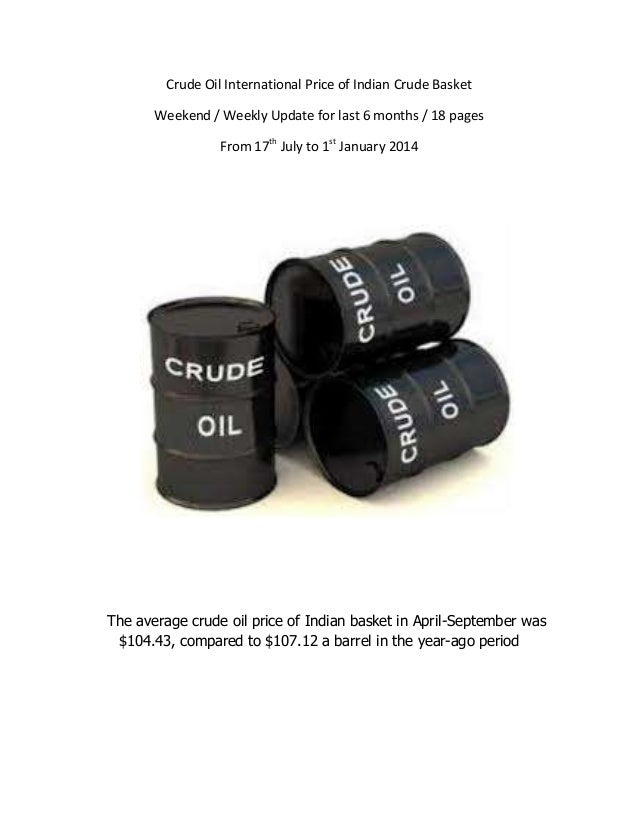Crude Oil International Price of Indian Crude Basket Weekend / Weekly Update for last 6 months / 18 pages From 17th July t...