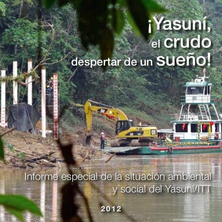 ¡Yasuní,                         el crudo          despertar de un sueño!Informe especial de la situación ambiental       ...