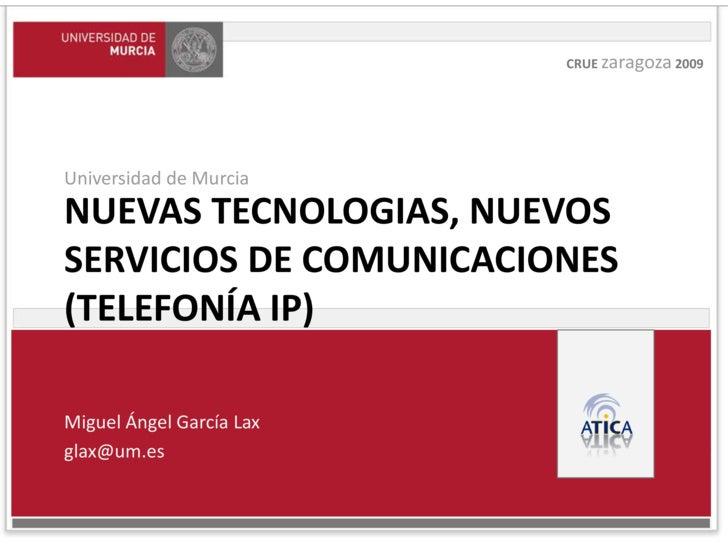 Cruezaragoza 2009<br />Universidad de Murcia<br />Nuevas TECNOLOGIAS, NUEVOS servicios DE COMUNICACIONES (telefonía IP)<br...