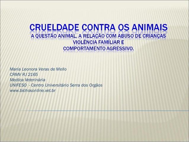 Maria Leonora Veras de Mello CRMV RJ 2165 Medica Veterinária UNIFESO - Centro Universitário Serra dos Orgãos www.bichosonl...