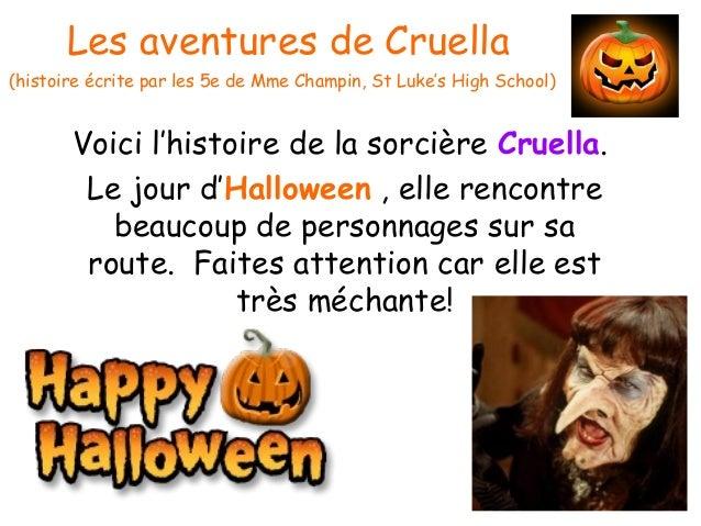 Les aventures de Cruella (histoire écrite par les 5e de Mme Champin, St Luke's High School) Voici l'histoire de la sorcièr...