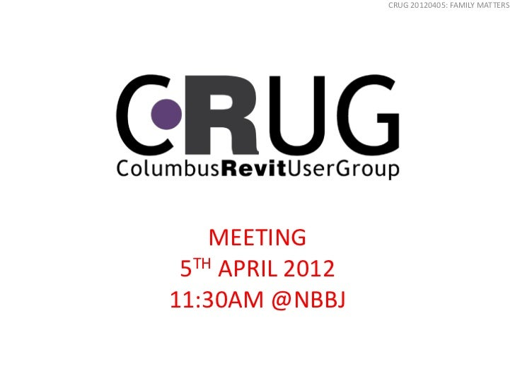 CRUG 20120405: FAMILY MATTERS    MEETING 5TH APRIL 201211:30AM @NBBJ