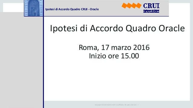 Copyright © 2014 Oracle and/or its affiliates. All rights reserved. | Ipotesi di Accordo Quadro CRUI - Oracle Ipotesi di A...
